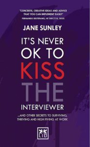 It's Never OK To Kiss The Interviewer by Jane Sunley